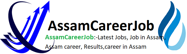 AssamCareerJob:-Latest Jobs, Job in Assam, Assam career, Results,career in Assam