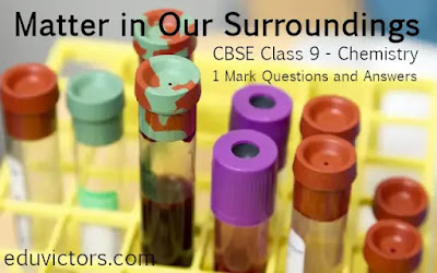 CBSE Class 9 - Chemistry - Matter in Our Surroundings - 1 Mark Questions and Answers (#class9Chemistry)(#class9Science)(#eduvictors)