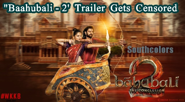 Baahubali-2 Trailer Censor