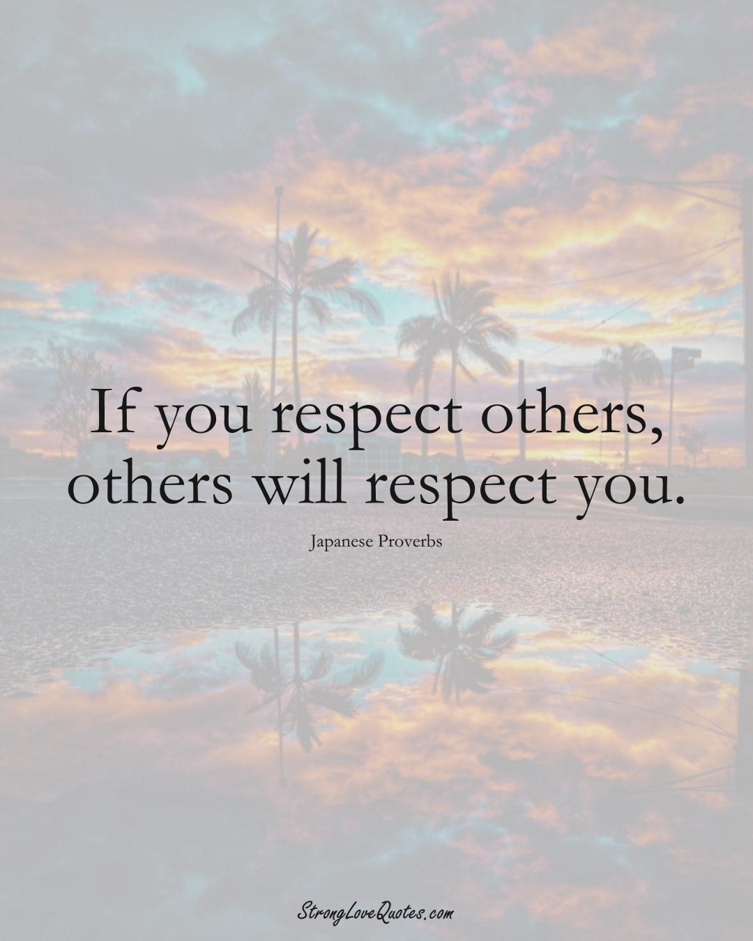 If you respect others, others will respect you. (Japanese Sayings);  #AsianSayings