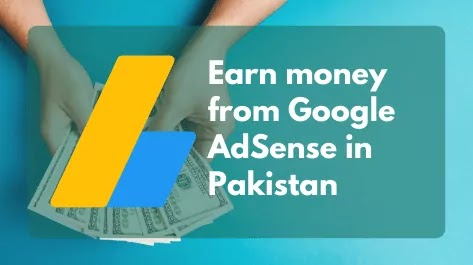 How to earn money from google AdSense in Pakistan