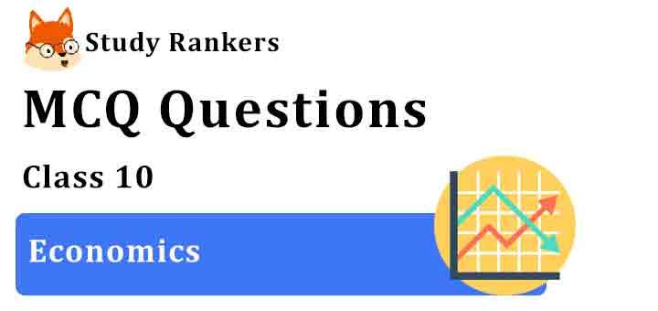 MCQ Questions for Class 10 Economics