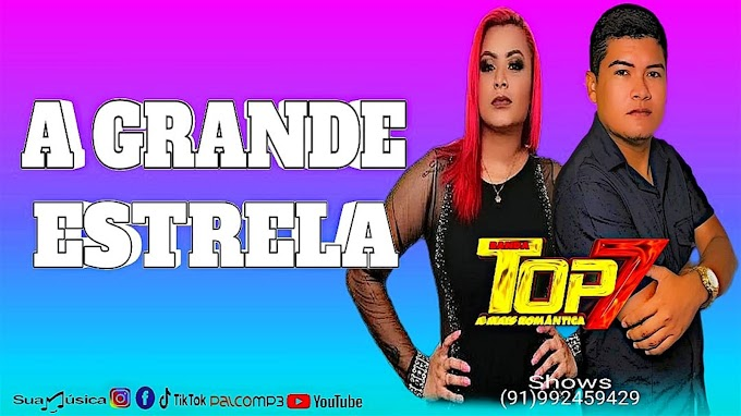 BANDA TOP 7 - A GRANDE ESTRELA
