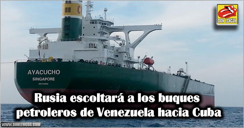 Rusia escoltará a los buques petroleros de Venezuela hacia Cuba