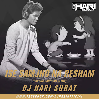 Download-Ise-Samjho-Na-Resham-Raksha-Bandhan-Special-Remix-DJ-Hari-Surat
