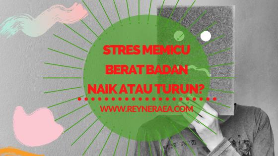 Stres Memicu Berat Badan Naik Atau Turun?