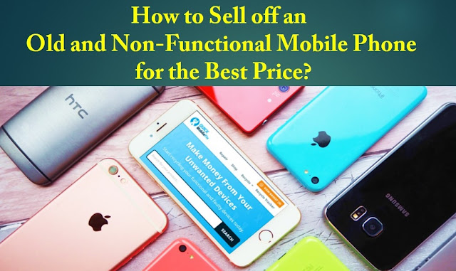How to Sell off an Old and Non-Functional Mobile Phone for the Best Price?