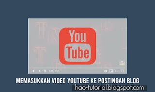 Cara Memasukkan Video Youtube ke Postingan Blog