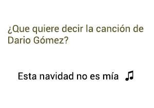 significado de la canción Esta Navidad No Es Mía Dario Gómez.