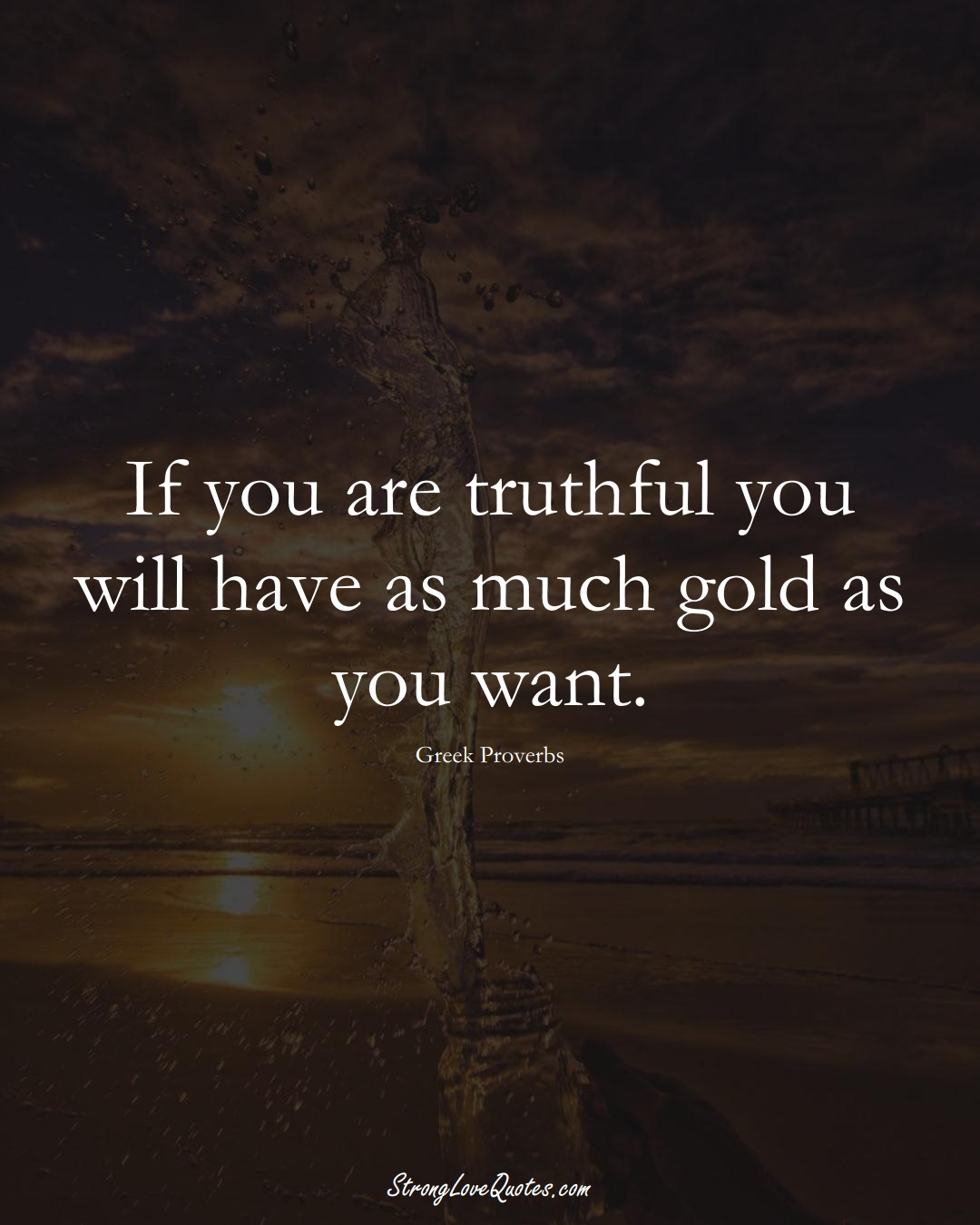 If you are truthful you will have as much gold as you want. (Greek Sayings);  #EuropeanSayings