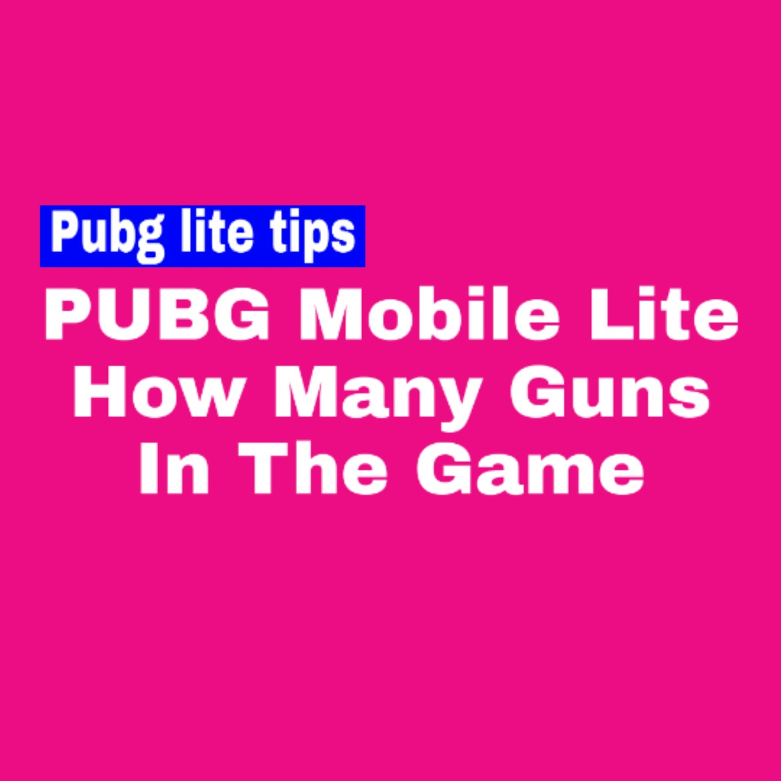 how many guns in pubg mobile lite, PUBG Mobile Weapons Guide