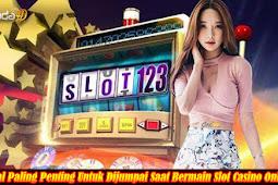 Hal Paling Penting Untuk Dijumpai Saat Bermain Slot Casino Online