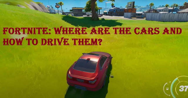 Fortnite: Where are the Cars and How to Drive Them?