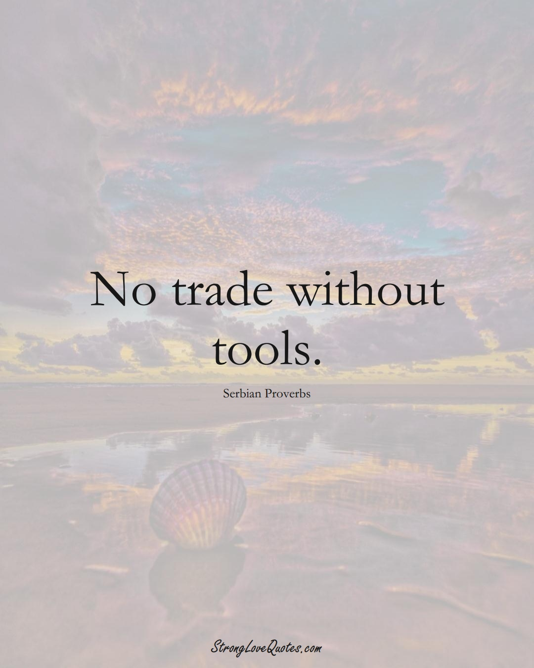 No trade without tools. (Serbian Sayings);  #EuropeanSayings