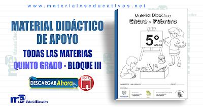 MATERIAL DIDÁCTICO DE APOYO QUINTO GRADO TODAS LAS MATERIAS - BLOQUE III