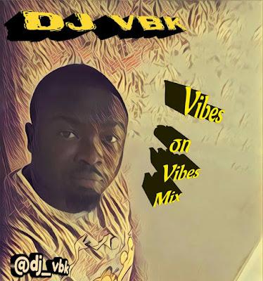 MIXTAPE: Dj vbk - Vibe On Vibe Mix | @dj_vbk