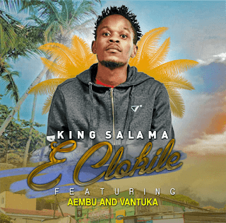 King Salama – E Clokile (feat. Aembu & Vantuka) ( 2019 ) [DOWNLOAD]