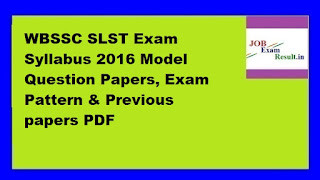 WBSSC SLST Exam Syllabus 2016 Model Question Papers, Exam Pattern & Previous papers PDF
