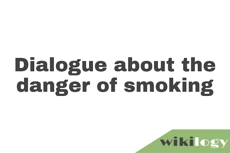 Write a dialogue about the danger of smoking