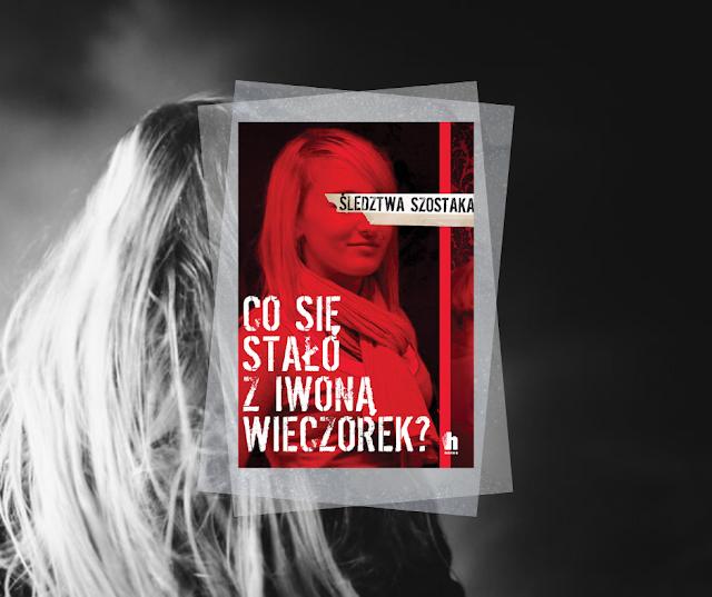 #463. Co się stało z Iwoną Wieczorek? | Janusz Szostak