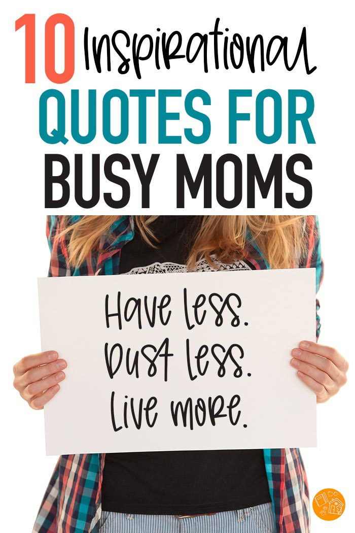 Inspirational quotes for busy moms! Get inspired with these quotes on mom life, motherhood, family, time, and more. Love these inspiring quotes for moms! #inspiration #quotes #momlife #parenting