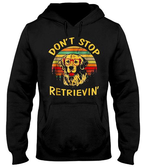 Don't Stop Retrieving Golden Retriever Hoodie Sweatshirt Sweater Jacket