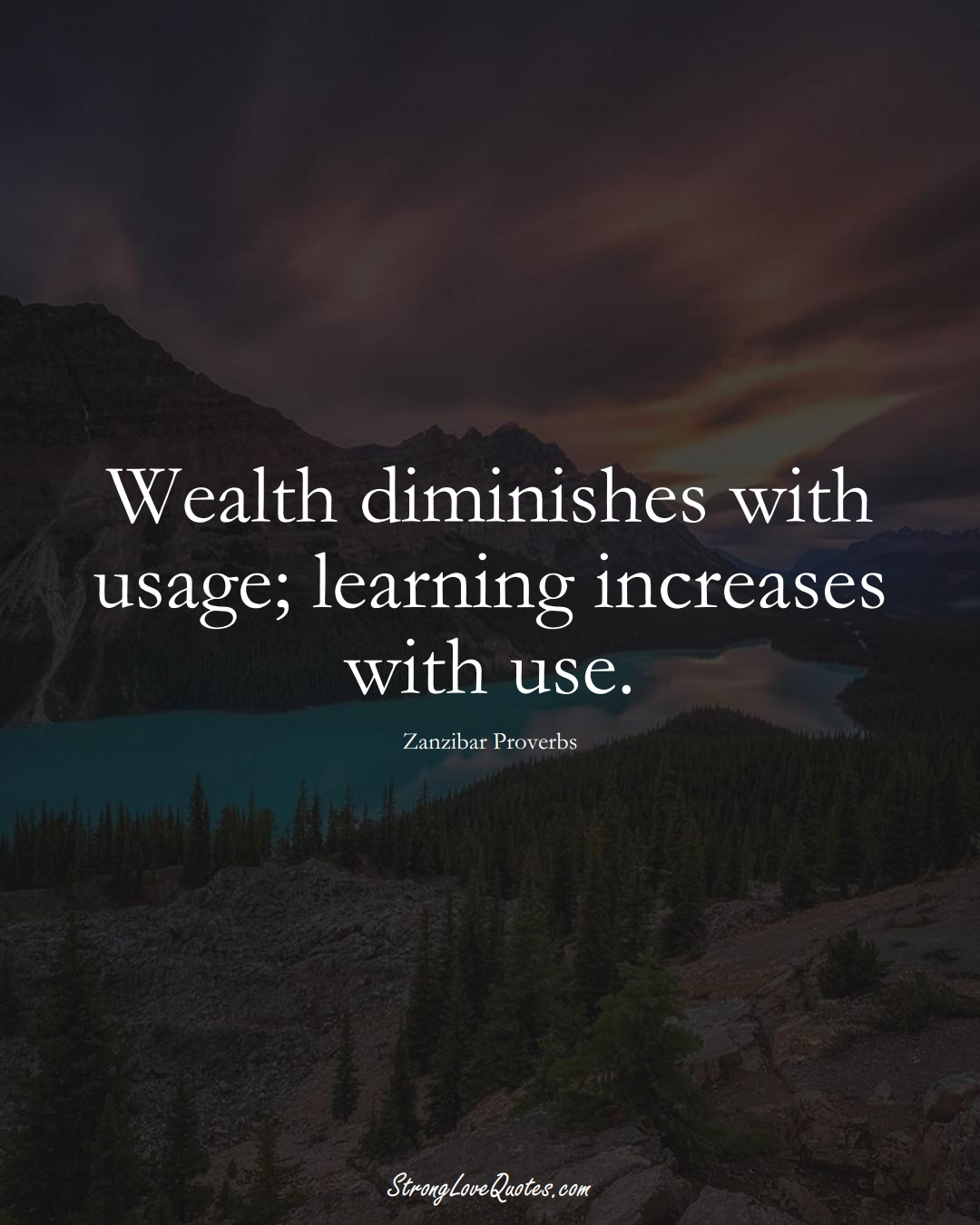 Wealth diminishes with usage; learning increases with use. (Zanzibar Sayings);  #AfricanSayings