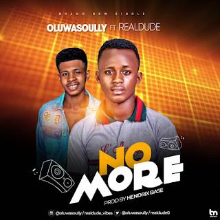 Oluwasoully ft Realdude - NO MORE