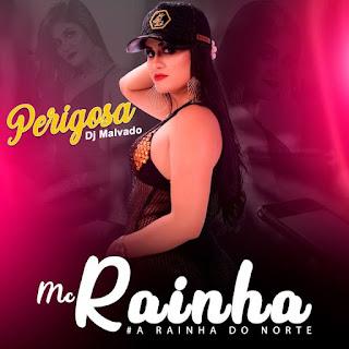 Mc Rainha - Perigosa ft. Dj Malvado (Funk)