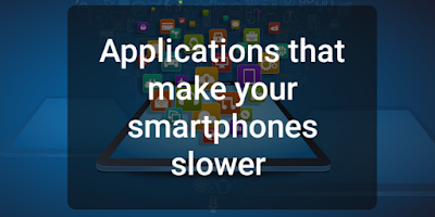 Applications that slow down your phone