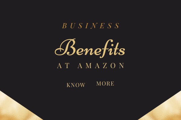 Business benefits at Amazon