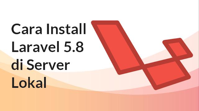 Cara Install Laravel di Localhost Server