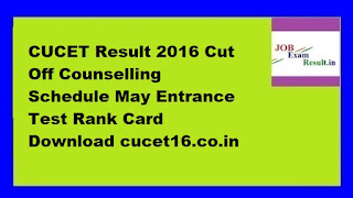 CUCET Result 2016 Cut Off Counselling Schedule May Entrance Test Rank Card Download cucet16.co.in