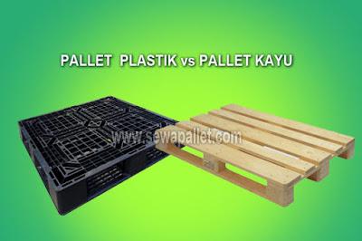 Pilih Pallet Plastik atau Pallet Berbahan Kayu