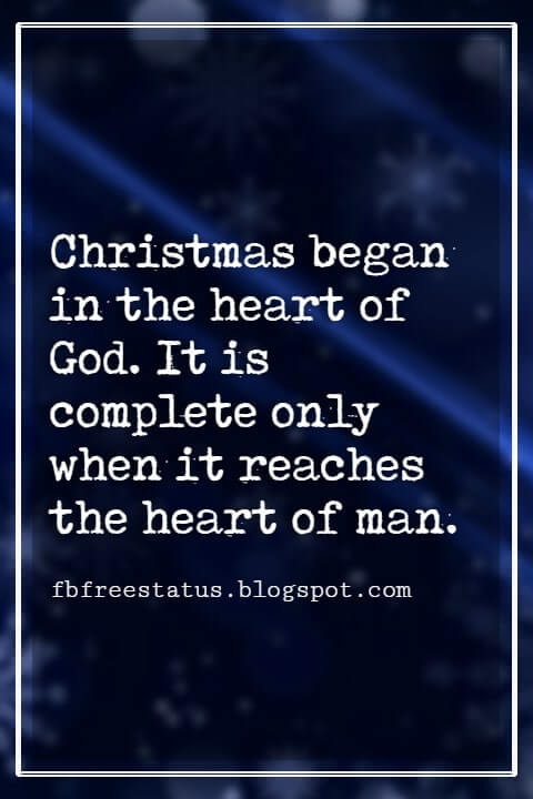 Merry Christmas Quotes, Christmas began in the heart of God. It is complete only when it reaches the heart of man.