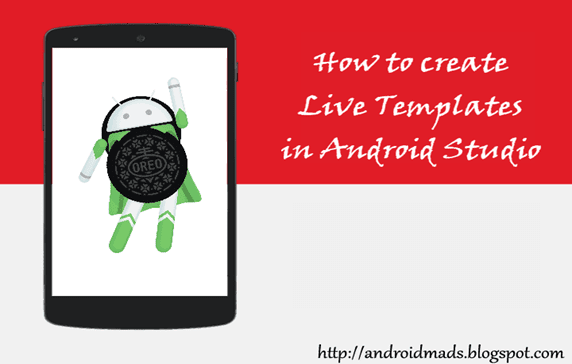 How To Create Live Templates In Android Studio - Android Mad