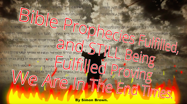 Bible Prophecies Fulfilled, and STILL Being Fulfilled Proving We Are In The End Times.
