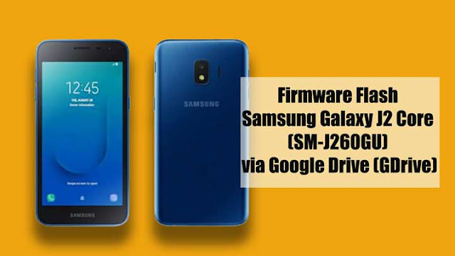 Firmware untuk Flash Samsung Galaxy j2 Core (SM-J260GU) via Google Drive