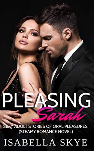 Pleasing Sarah:: Sexy Adult Stories Of Explicit Oral Pleasure( Steamy Romance Novel) Kindle Edition