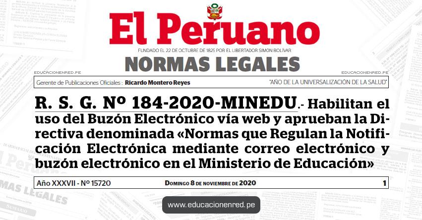 R. S. G. Nº 184-2020-MINEDU.- Habilitan el uso del Buzón Electrónico vía web y aprueban la Directiva denominada «Normas que Regulan la Notificación Electrónica mediante correo electrónico y buzón electrónico en el Ministerio de Educación»