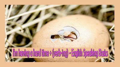 I'm having a hard time + (verb-ing) - English Speaking Basics
