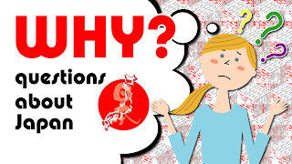 WHY?: questions about Japan