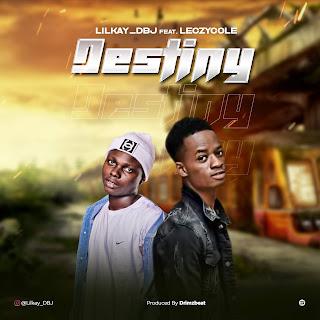 DOWNLOAD MP3: Lilkay DBJ - Destiny ft. Leczycole