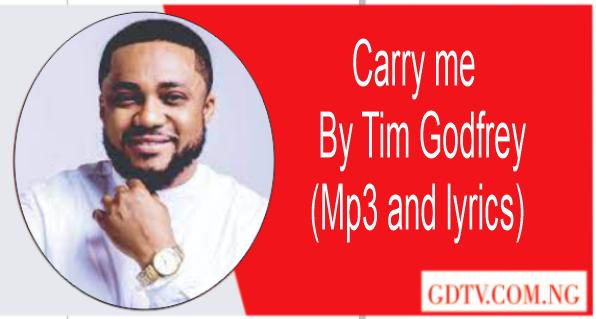 Carry me lyrics by Tim Godfrey ft Frank Edwards (Mp3)