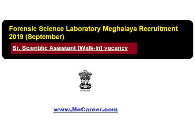 Forensic Science Laboratory Meghalaya Recruitment 2019 (Sept) | Sr. Scientific Assistant [Walk-In] vacancy
