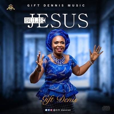 Gift Dennis - Bulie Jesus Elu Lyrics & Audio
