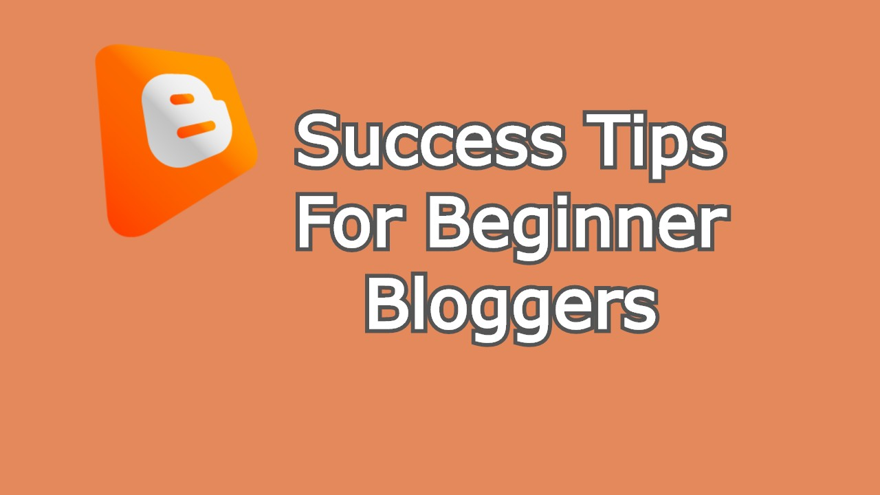 Success Tips For Beginner Bloggers