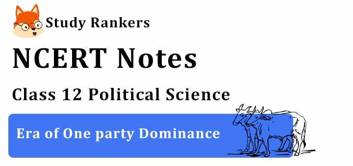 Chapter 2 Era of One party Dominance Class 12 Political Science Notes
