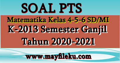 Soal PTS Matematika Kelas 4,5,6 SD/MI Semester Ganjil Tahun 2020