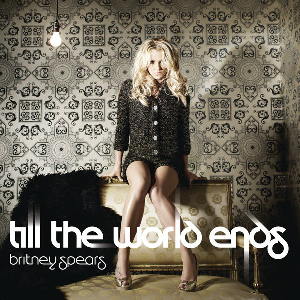 Till The World Ends Britney Spears Lyrics